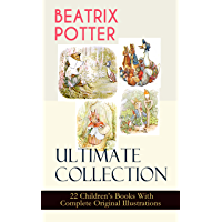 BEATRIX POTTER Ultimate Collection - 22 Children's Books With Complete Original Illustrations: The Tale of Peter Rabbit, The Tale of Jemima Puddle-Duck, ... Moppet, The Tale of Tom Kitten and more