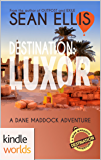 Dane Maddock: Destination: Luxor (Kindle Worlds Novella) (Destination: Adventure Book 2)