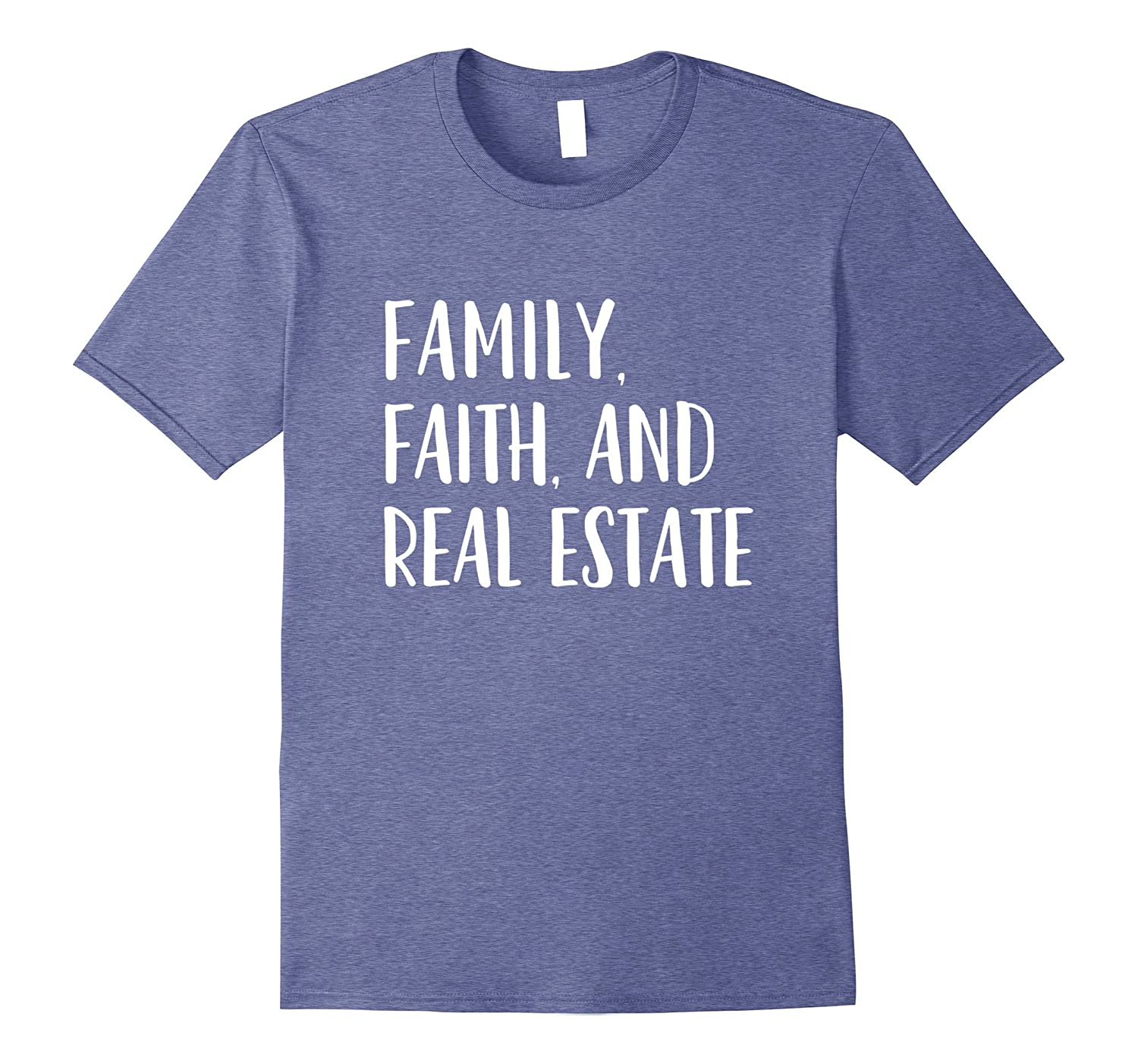 Family Faith And Real Estate – Trending Agent Quote T-Shirt-alottee gift