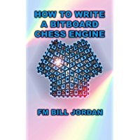 How to Write a Bitboard Chess Engine: How Chess Programs Work (English Edition)