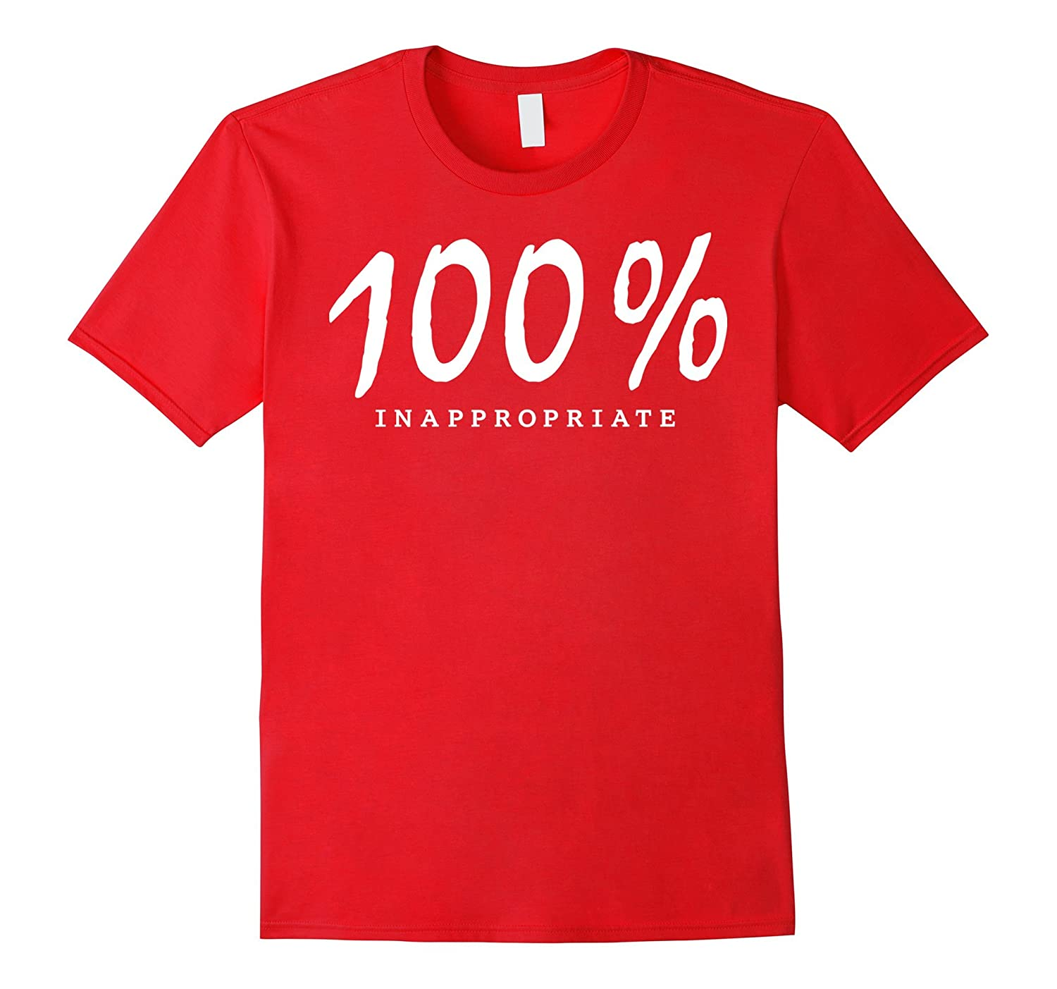 100% Inappropriate T Shirt for Men Women and Plus Size-Art