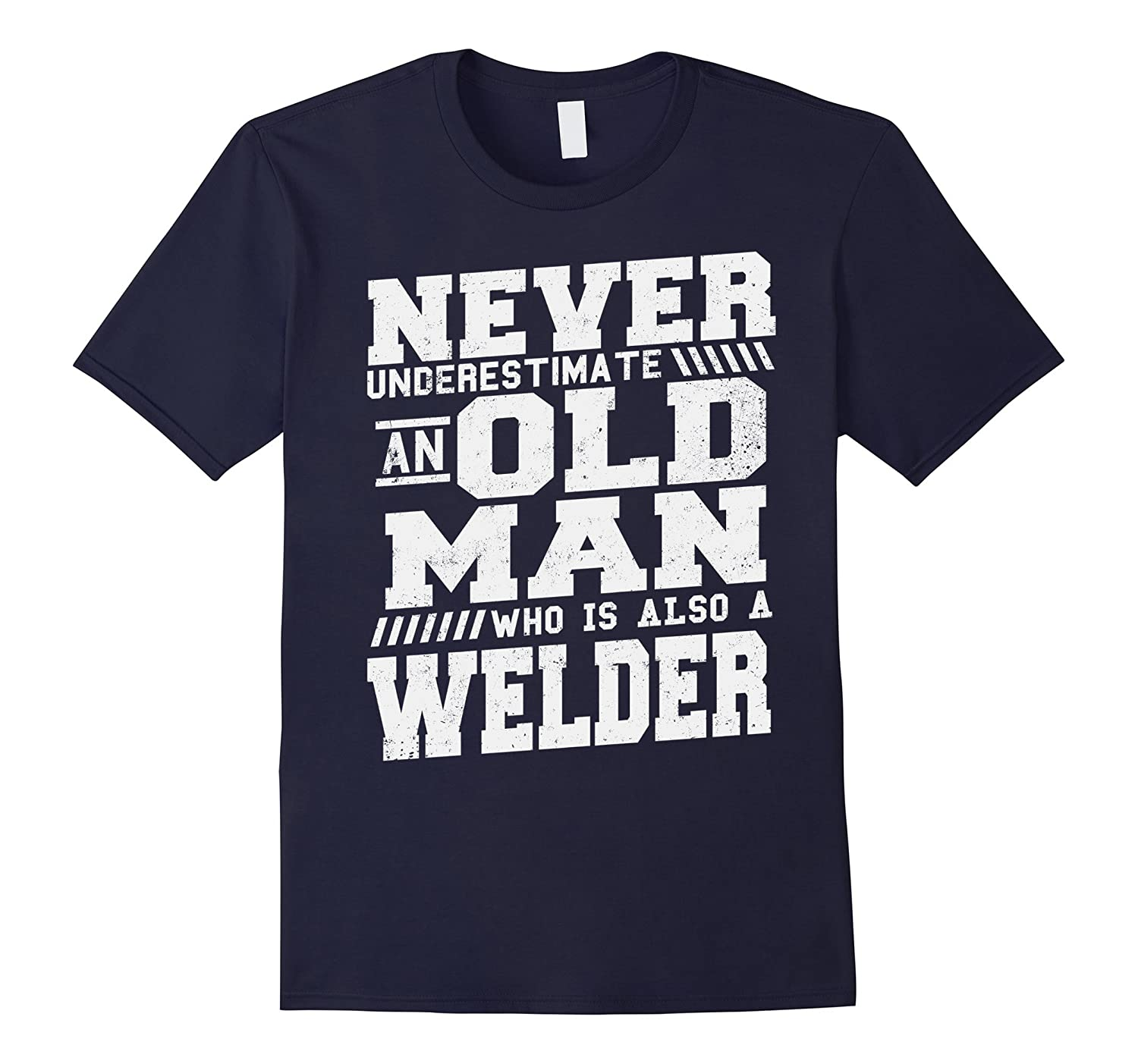 Never Underestimate An Old Man Also A Welder T-Shirt-TJ