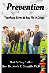 Prevention: Teaching Teens to Say No to Drugs Kindle Edition