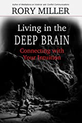 Living in the Deep Brain: Connecting with your Intuition Kindle Edition