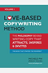 Love-Based Copywriting Method: The Philosophy Behind Writing Copy That Attracts, Inspires and Invites (Love-Based Business Book 1) Kindle Edition