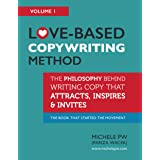 Love-Based Copywriting Method: The Philosophy Behind Writing Copy That Attracts, Inspires and Invites (Love-Based Business Bo
