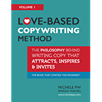 Love-Based Copywriting Method: The Philosophy Behind Writing Copy That Attracts, Inspires and Invites (Love-Based Business Book 1) (English Edition)