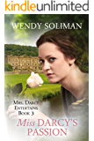 Miss Darcy's Passion (Mrs Darcy Entertains Book 3)
