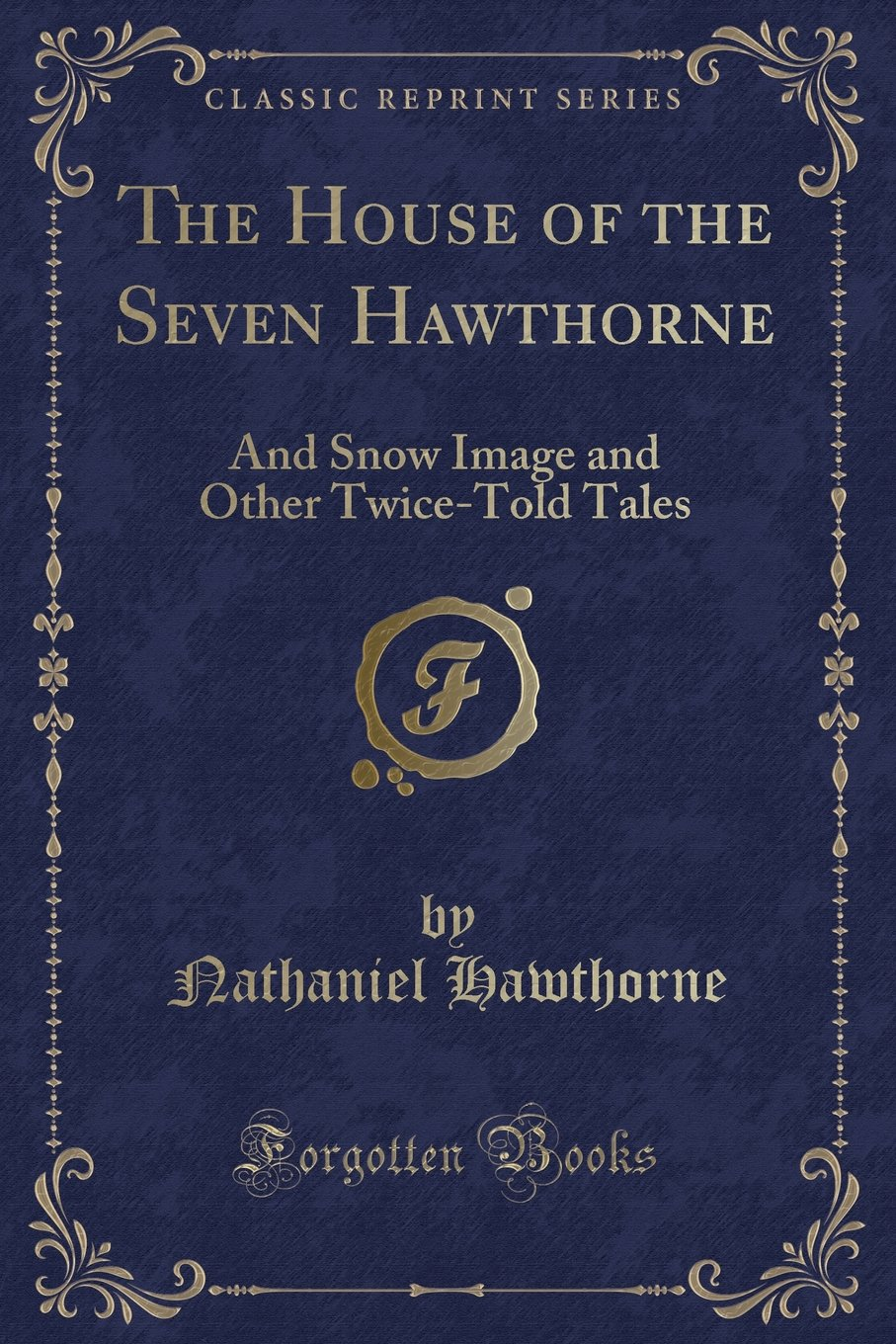 Download The House of the Seven Hawthorne: And Snow Image and Other Twice-Told Tales (Classic Reprint) pdf epub