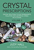 3: Crystal Prescriptions: Crystal Solutions to Electromagnetic Pollution and Geopathic Stress An A-Z Guide