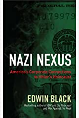 Nazi Nexus: America's Corporate Connections to Hitler's Holocaust Kindle Edition