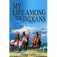 My Life Among the Indians (Illustrated)