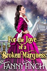 For the Love of a Broken Marquess: A Clean & Sweet Regency Historical Romance Novel Kindle Edition