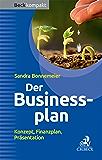 Der Businessplan: Konzept, Finanzplan, Präsentation (Beck kompakt)