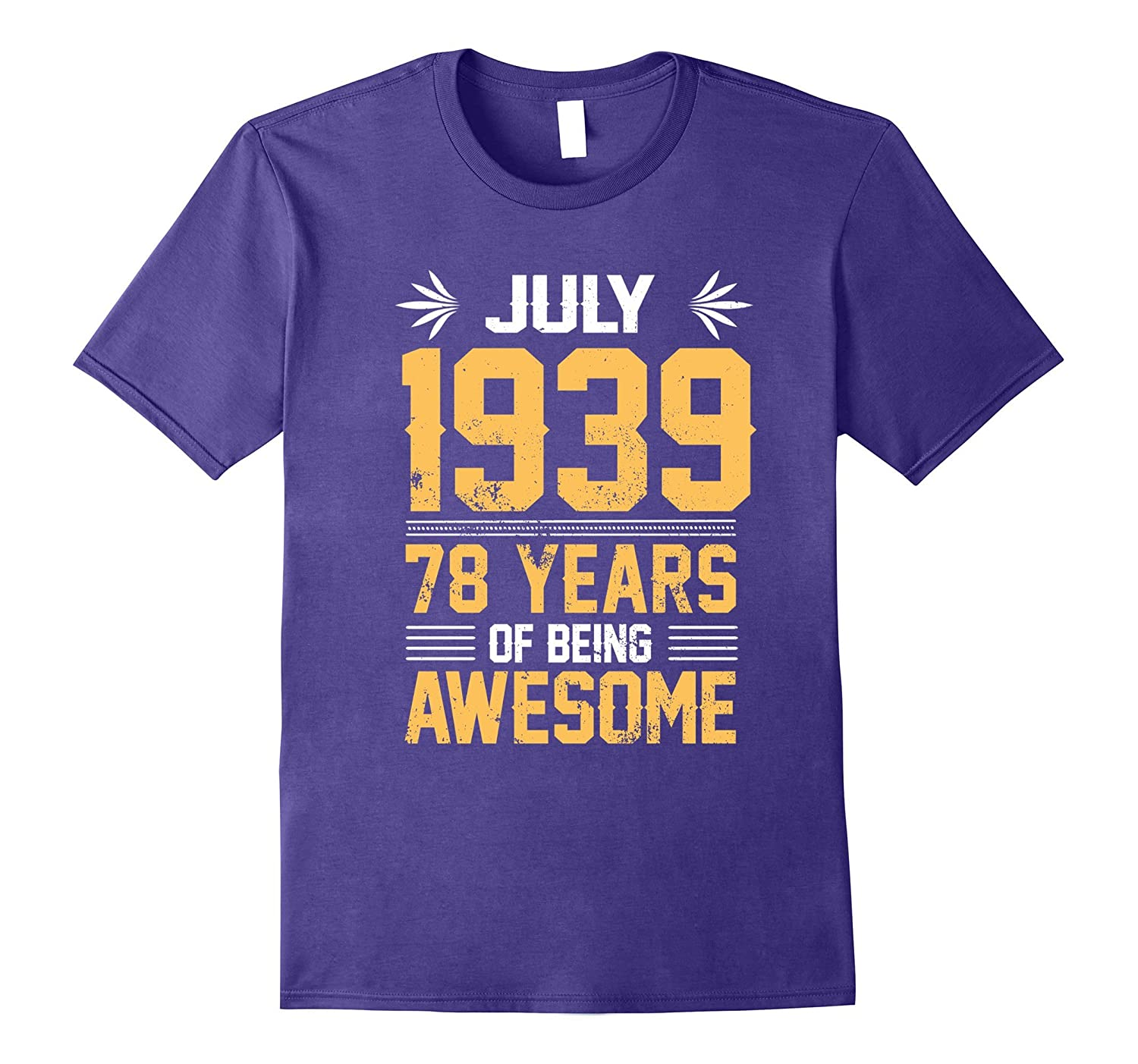 Legends Are Born In July 1939 78 Years Of Being Awesome-PL