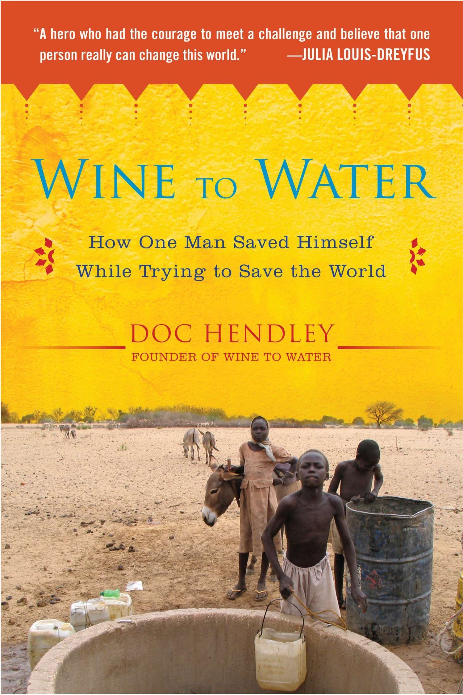 Wine to Water: How One Man Saved Himself While Trying to Save the World pdf