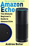 Amazon Echo: The Ultimate Beginner's Guide to Amazon Echo (Alexa Skills Kit, Amazon Echo 2016, user manual, web services, Free books, Free Movie, Alexa ... device, guide Book 6) (English Edition)
