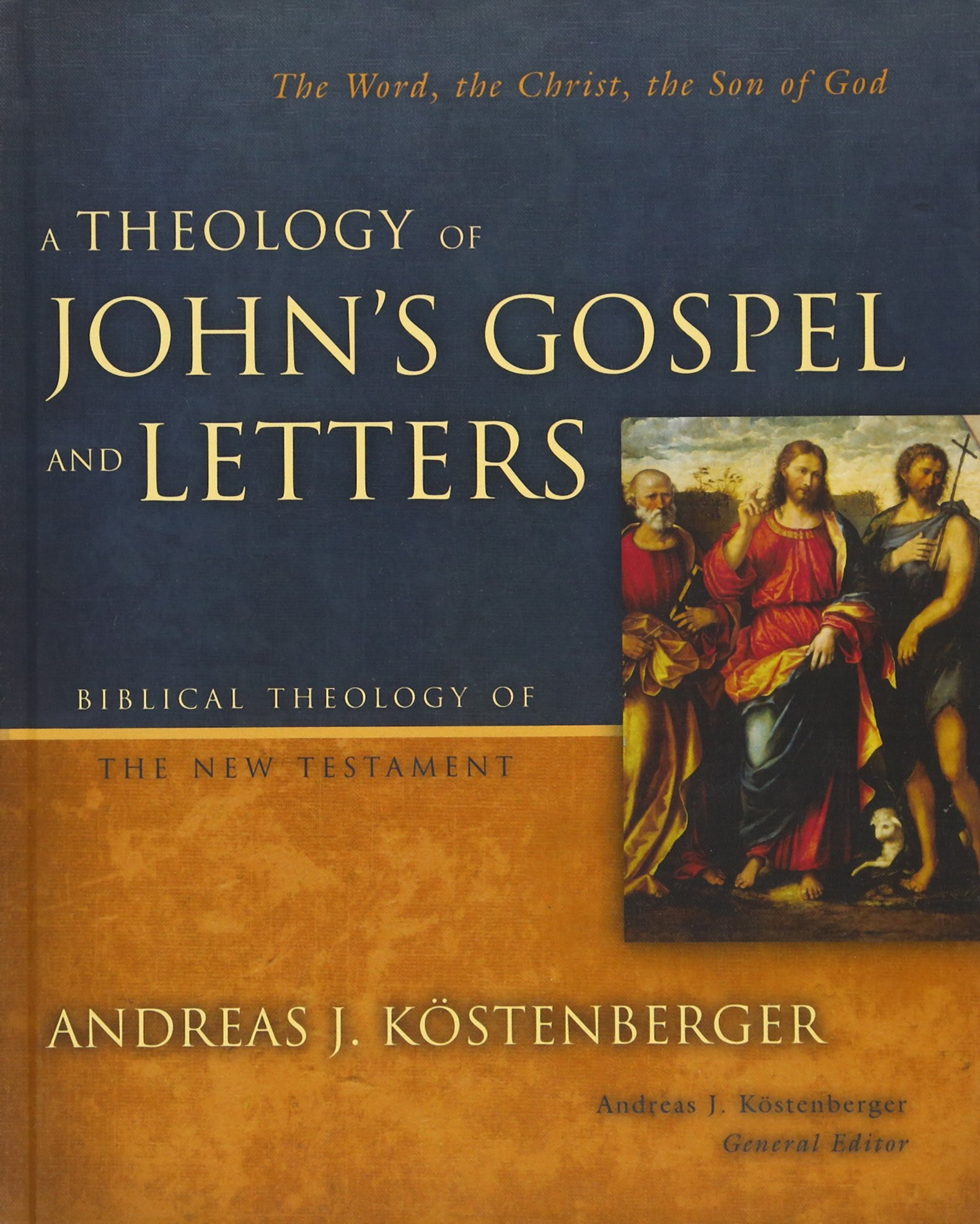 A Theology Of Johns Gospel And Letters The Word The Christ The Son Of Biblical Theology Of The New Testament Series Andreas J Kostenberger