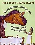 Cosa fanno i dinosauri quando è ora di mangiare? Ediz. illustrata