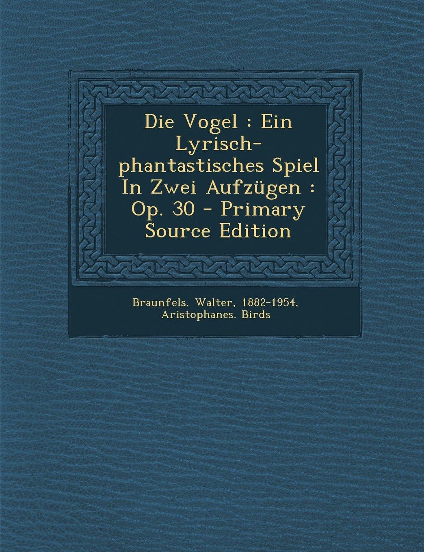 Die Vogel: Ein Lyrisch-phantastisches Spiel In Zwei Aufzügen : Op. 30 (German Edition) pdf epub