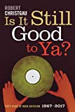 Is It Still Good to Ya?: Fifty Years of Rock Criticism, 1967-2017