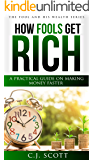 How Fools Get Rich: A Practical Guide on How to Make Money Faster (Financial Intelligence Lesson) (The Fool & His Wealth Series Book 1)