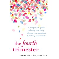 The Fourth Trimester: A Postpartum Guide to Healing Your Body, Balancing Your Emotions...