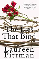 The Lies That Bind: An Adoptee's Journey Through Rejection, Redirection, DNA, and Discovery Kindle Edition
