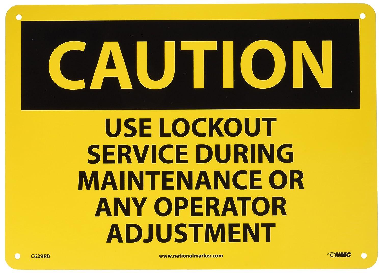 14 Length x 10 Height Aluminum USE LOCKOUT SERVICE DURING MAINTENANCE OR ANY OPERATOR ADJUSTMENT Legend CAUTION NMC C629AB OSHA Sign Black on Yellow