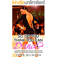 So, Do You Think You Can Dance?: A Journey and Guide Through The Life and Career of a Professional Ballroom Dancer book cover