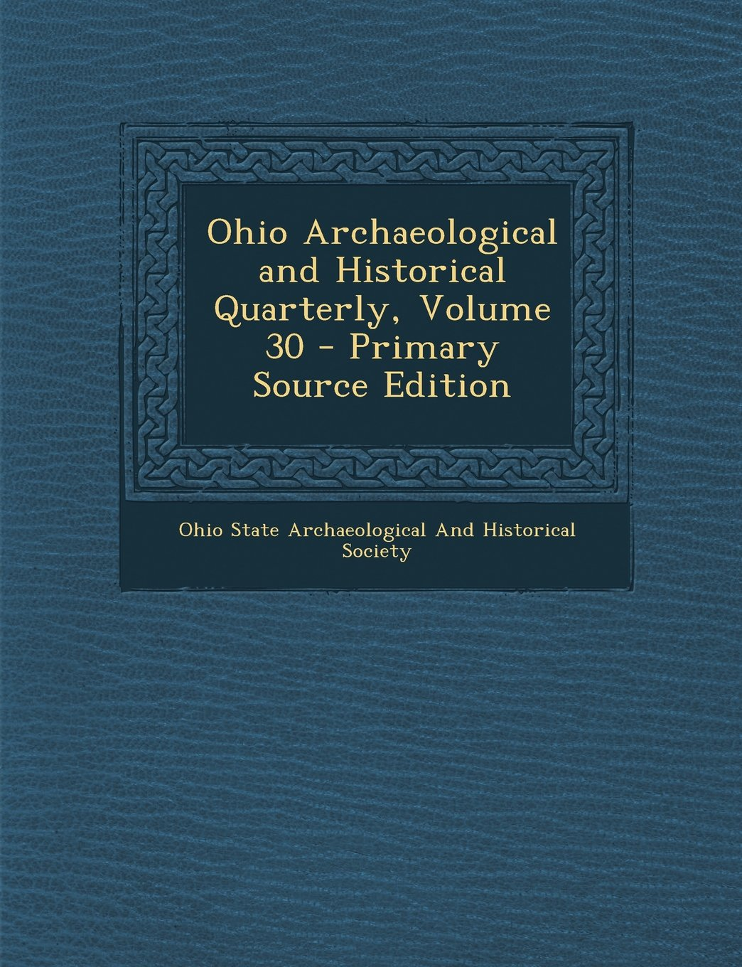 Download Ohio Archaeological and Historical Quarterly, Volume 30 - Primary Source Edition pdf