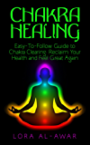 Chakra Healing: An Easy-To-Follow Guide To Chakra Clearing: Reclaim Your Health & Feel Great Again (Health, Happiness & Longevity Book 1) (English Edition)
