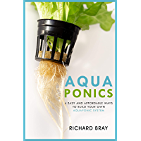 Aquaponics: 4 Easy and Affordable Ways to Build Your Own Aquaponic System and Raise Fish and Plants Together (Urban… book cover