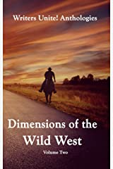 Writers Unite! Anthologies Dimensions of the Wild West Volume Two Kindle Edition
