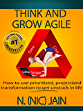 Think and Grow Agile: How to use enlightened project management & transformation to get unstuck in life