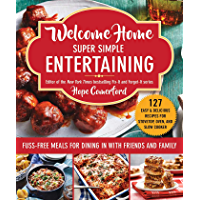 Welcome Home Super Simple Entertaining: Fuss-Free Meals for Dining in with Friends and Family