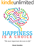 Happiness is a choice: The most important decision in life