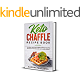 Keto Chaffle Recipe Book: The Best 100 Low- Carb Chaffle Recipes to Boost Metabolism and Lose Weight