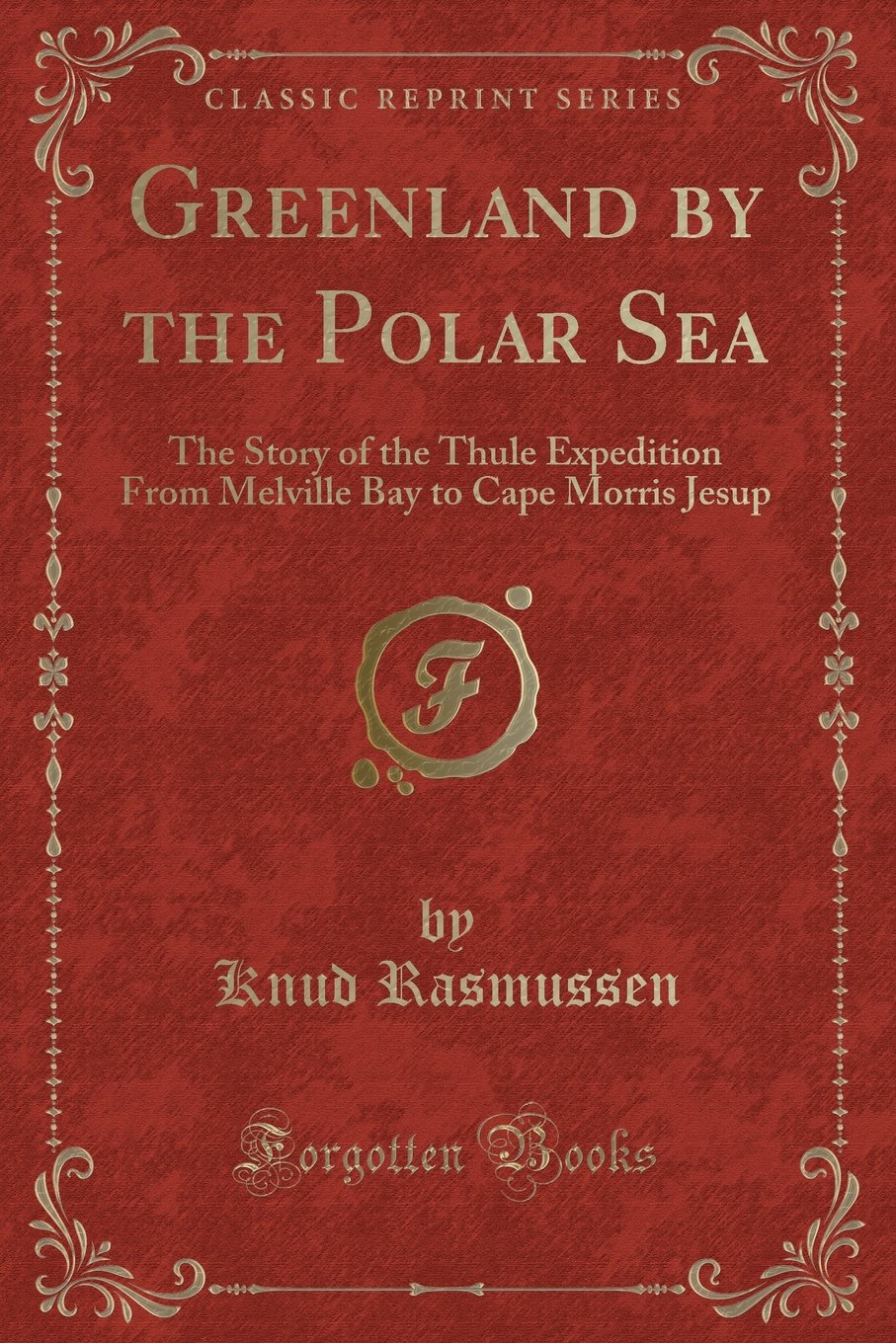 Download Greenland by the Polar Sea: The Story of the Thule Expedition From Melville Bay to Cape Morris Jesup (Classic Reprint) pdf
