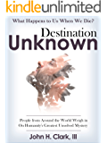 Destination Unknown: What Happens to Us When We Die? People from Around the World Weigh in On Humanity's Greatest Unsolved Mystery