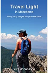 Travel Light in Macedonia: Hiking, cozy villages, & crystal clear lakes Kindle Edition