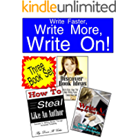Write Faster, Write More, Write On!: A Three Volume Set That Will Ignite Your Writing and Make Your Books Successful