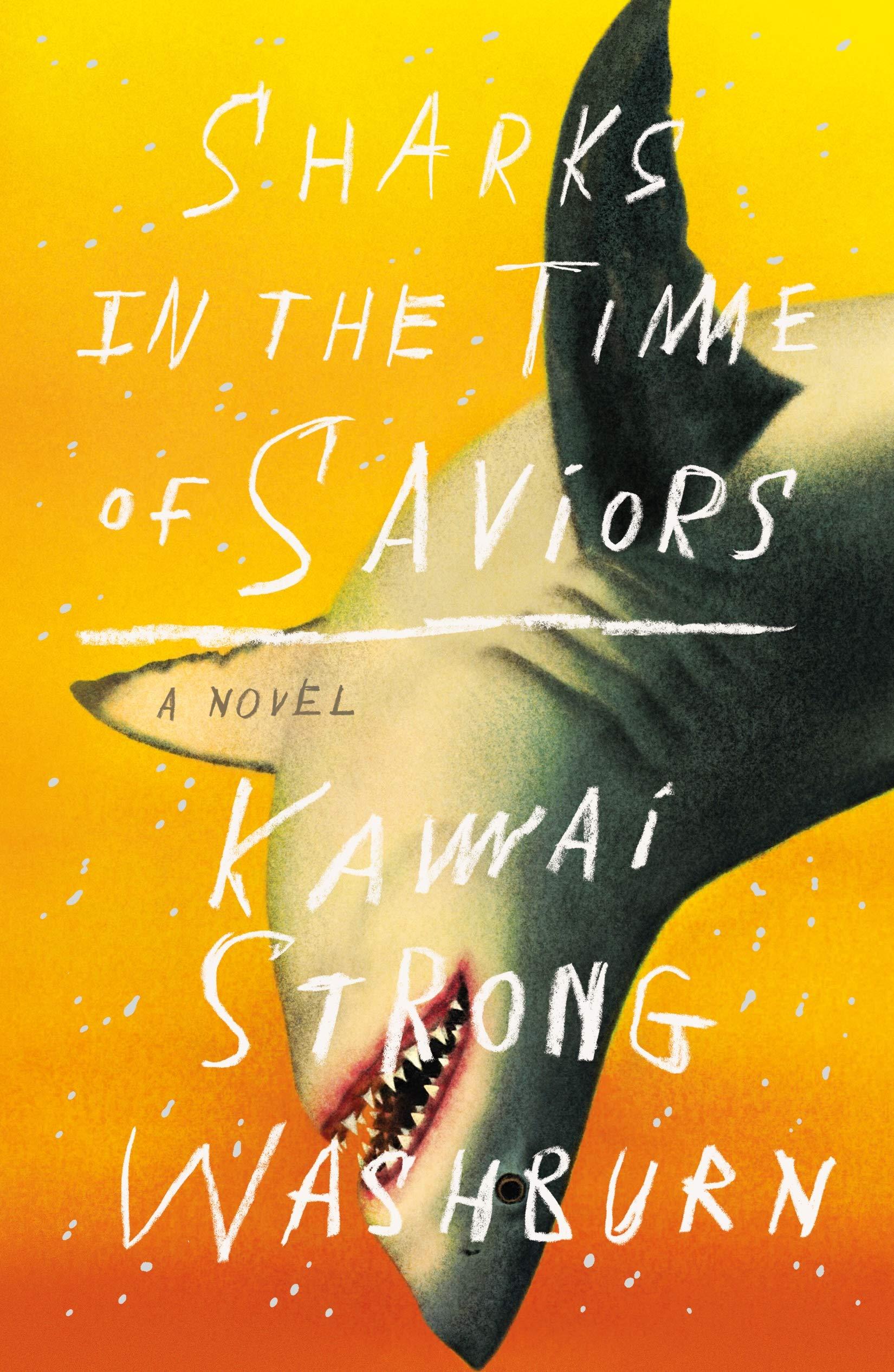 Amazon.com: Sharks in the Time of Saviors: A Novel (9780374272081):  Washburn, Kawai Strong: Books