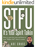 """STFU It's Your Spirit Talkin: How to quiet the noise and listen to your """"Higher Self"""" when it counts"""