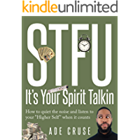 "STFU It's Your Spirit Talkin: How to quiet the noise and listen to your ""Higher Self"" when it counts"