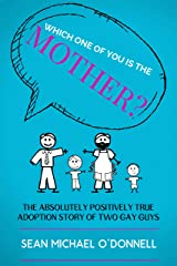 Which One of You is the Mother?: The Absolutely Positively True Adoption Story of Two Gay Dads