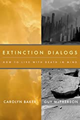 Extinction Dialogs: How to Live With Death In Mind Kindle Edition