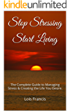Stop Stressing Start Living: The Complete Guide to Managing Stress & Creating the Life You Desire.