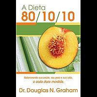 A Dieta 80/10/10: Balanceando sua saúde, seu peso e sua vida, a cada doce mordida