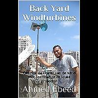 Back Yard Windturbines: Gebruik de kracht van de wind met eenvoudige en leuke projecten